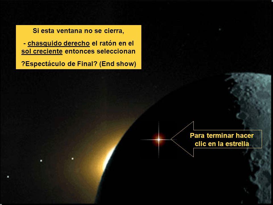 Para terminar hacer clic en la estrella Si esta ventana no se cierra, - chasquido derecho el ratón en el sol creciente entonces seleccionan ?Espectácu