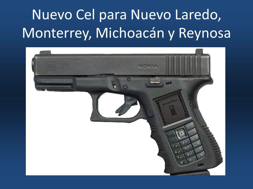 Nuevo Cel para Nuevo Laredo, Monterrey, Michoacán y Reynosa