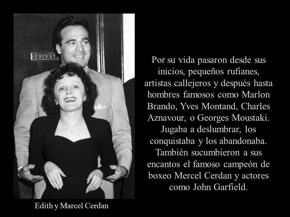 Por su vida pasaron desde sus inicios, pequeños rufianes, artistas callejeros y después hasta hombres famosos como Marlon Brando, Yves Montand, Charles Aznavour, o Georges Moustaki.