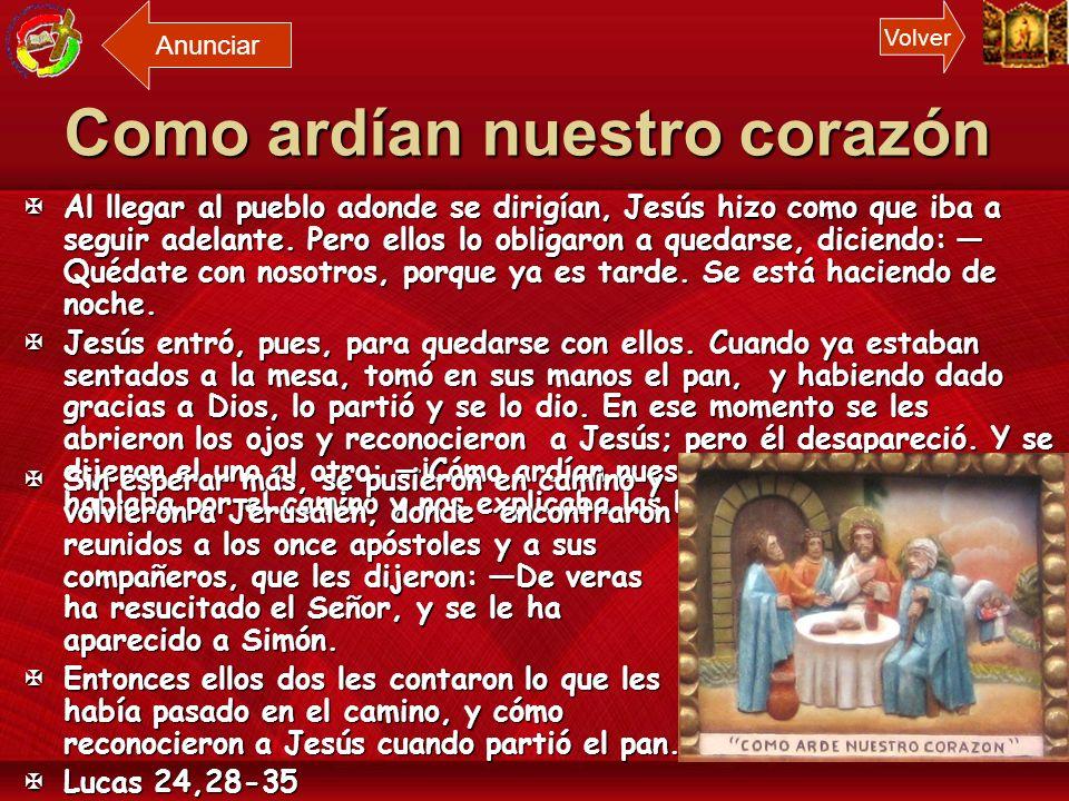 Como ardían nuestro corazón Los Discípulos de Emaús reconocieron a Jesús en la Fracción del Pan. Los Discípulos de Emaús reconocieron a Jesús en la Fr