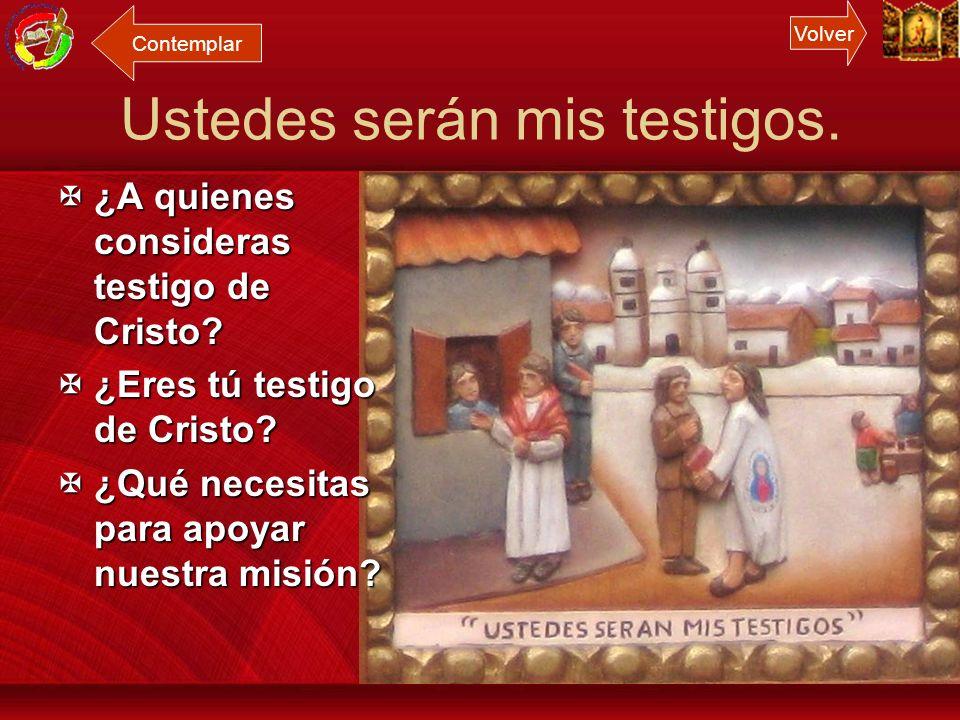 Ustedes serán mis testigos. Jesús [Resucitado] les dijo a sus Discípulos: Recuerda lo que les anuncié cuando estaba todavía con ustedes: que había de