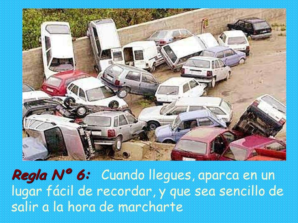 Regla Nº 6: 6: Cuando llegues, aparca en un lugar fácil de recordar, y que sea sencillo de salir a la hora de marcharte