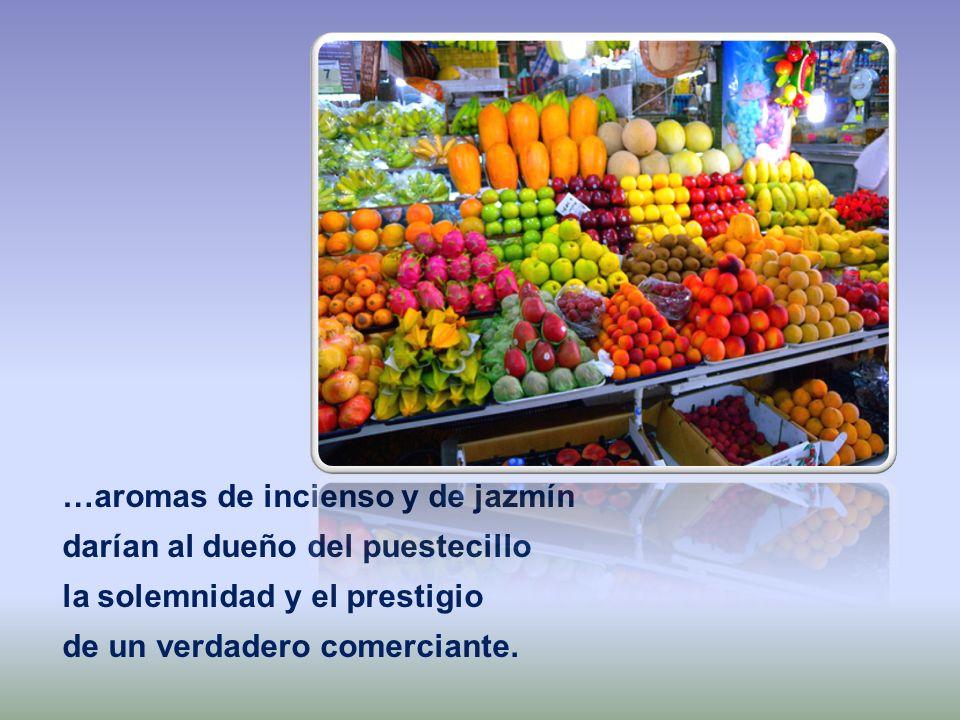 …aromas de incienso y de jazmín darían al dueño del puestecillo la solemnidad y el prestigio de un verdadero comerciante.