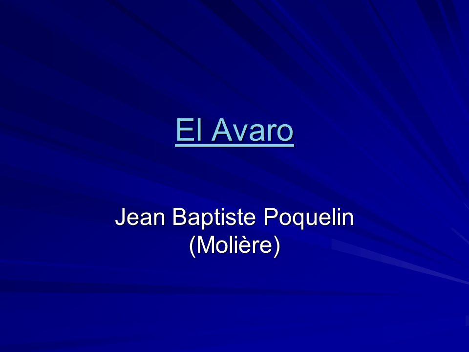 La obra Publicada en 1668 y estrenada en el mismo año en el teatro del Palais-Royal Éxito inmediato y general en toda Europa Obra en cinco actos Representación de una familia adinerada de París en la que un padre priva a sus hijos tanto de cosas materiales como afectivas