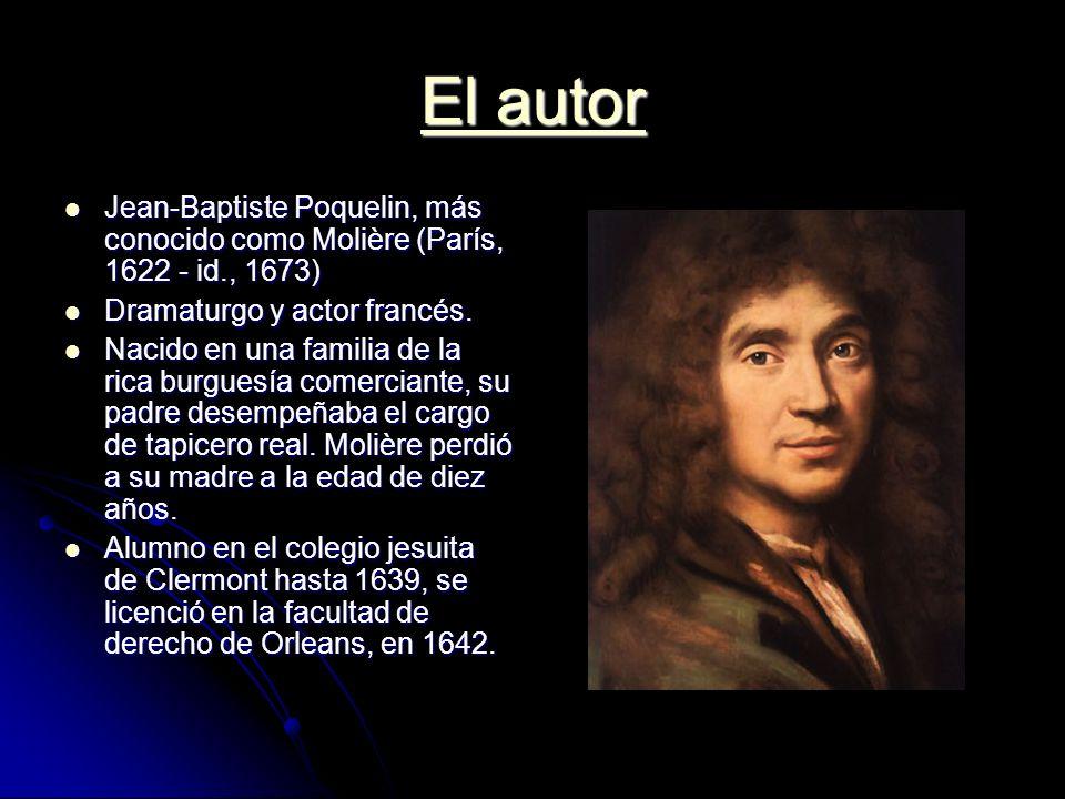 El autor El autor Jean-Baptiste Poquelin, más conocido como Molière (París, 1622 - id., 1673) Jean-Baptiste Poquelin, más conocido como Molière (París