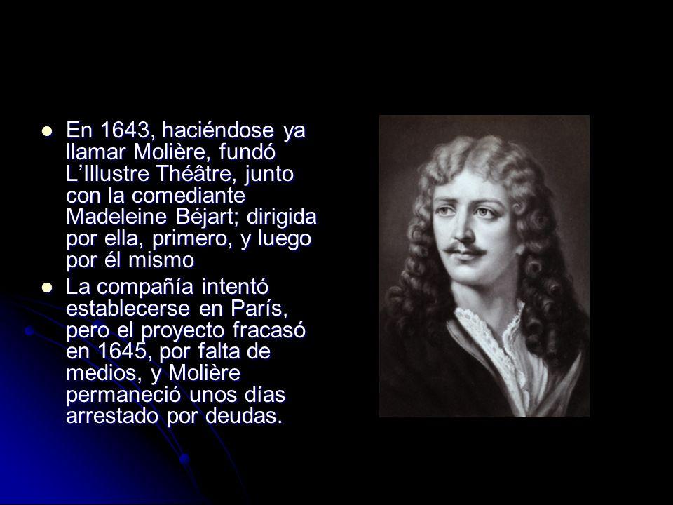 En 1643, haciéndose ya llamar Molière, fundó LIllustre Théâtre, junto con la comediante Madeleine Béjart; dirigida por ella, primero, y luego por él m