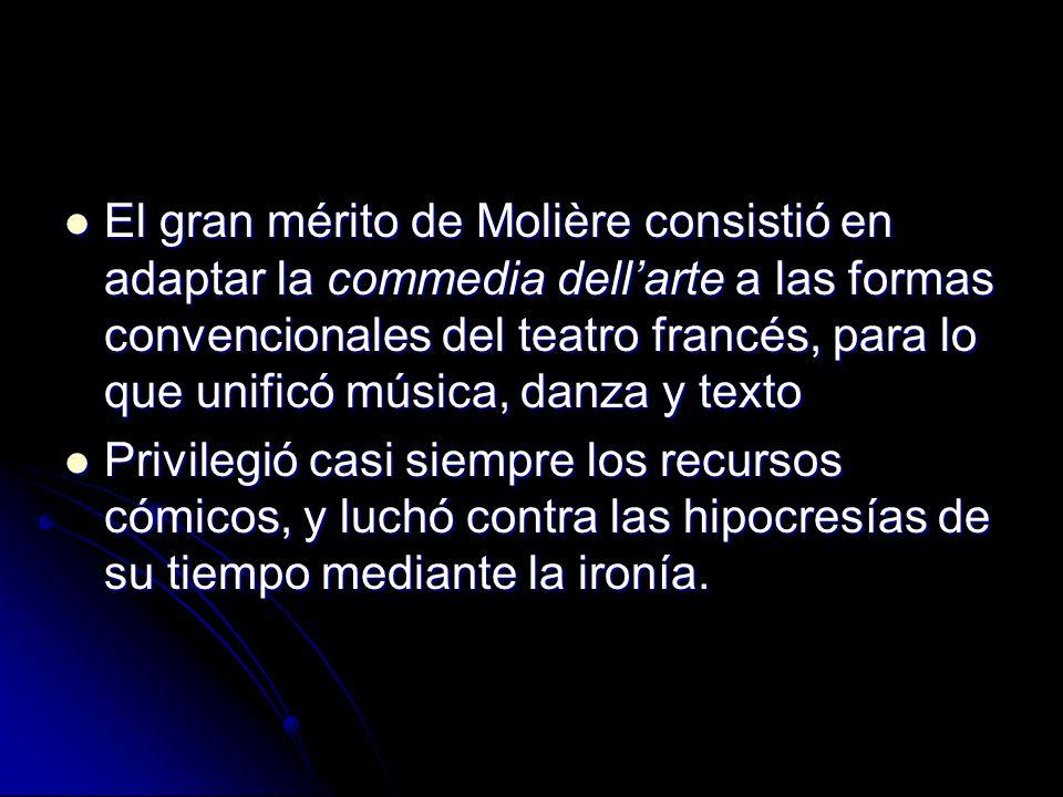 El gran mérito de Molière consistió en adaptar la commedia dellarte a las formas convencionales del teatro francés, para lo que unificó música, danza