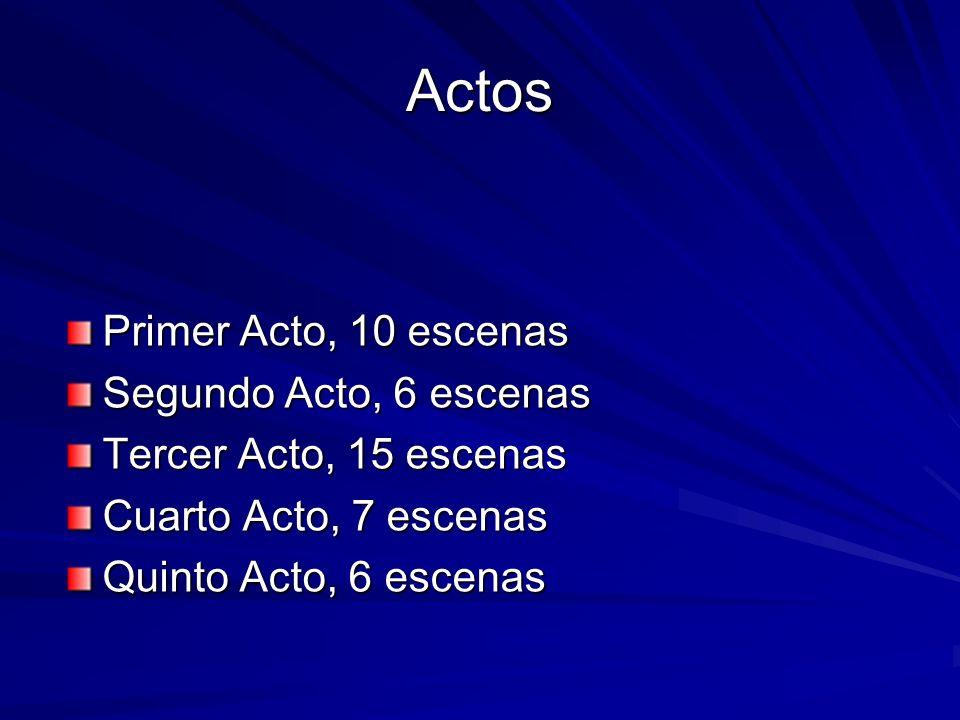 Actos Primer Acto, 10 escenas Segundo Acto, 6 escenas Tercer Acto, 15 escenas Cuarto Acto, 7 escenas Quinto Acto, 6 escenas