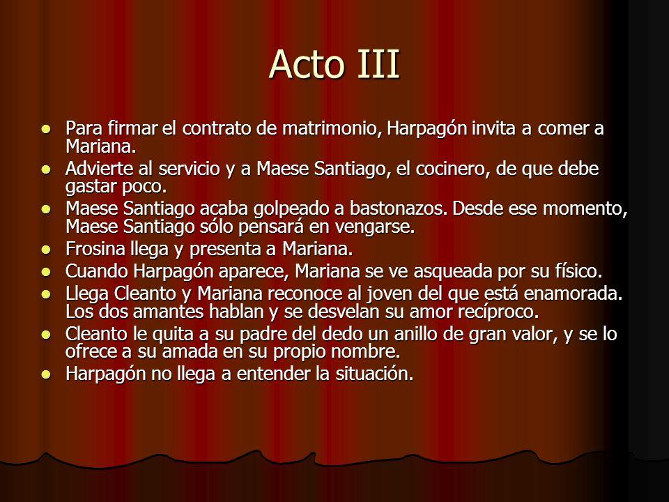 Acto III Para firmar el contrato de matrimonio, Harpagón invita a comer a Mariana. Para firmar el contrato de matrimonio, Harpagón invita a comer a Ma