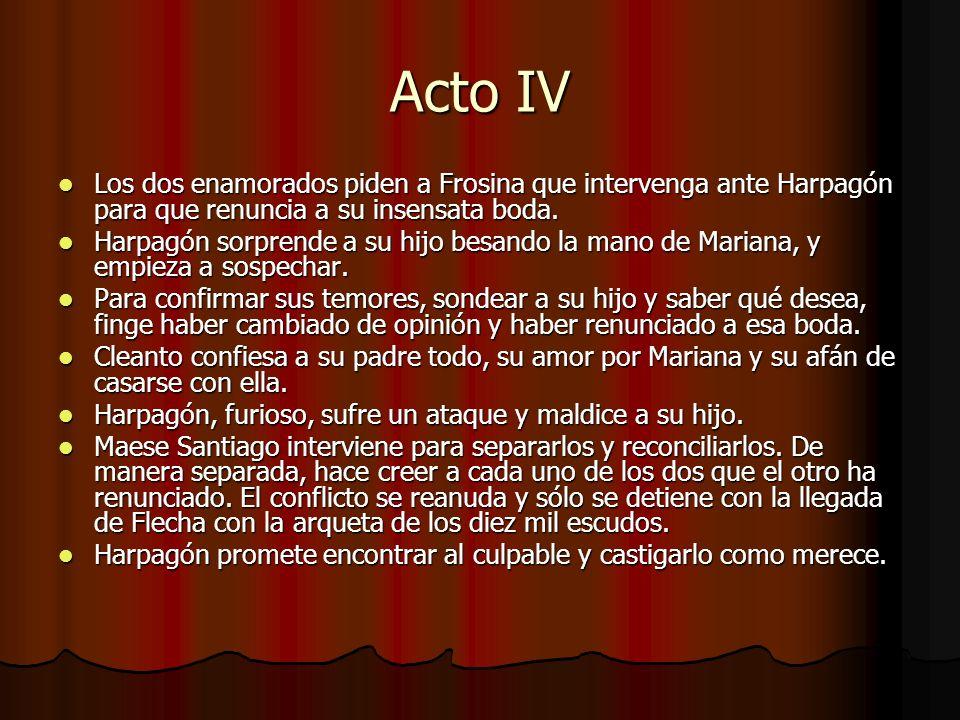 Acto IV Los dos enamorados piden a Frosina que intervenga ante Harpagón para que renuncia a su insensata boda. Los dos enamorados piden a Frosina que