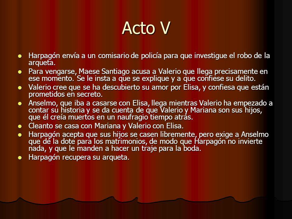 Acto V Harpagón envía a un comisario de policía para que investigue el robo de la arqueta. Harpagón envía a un comisario de policía para que investigu