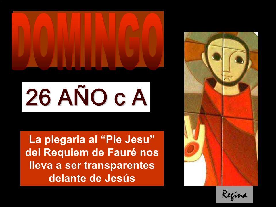 La plegaria al Pie Jesu del Requiem de Fauré nos lleva a ser transparentes delante de Jesús 26 AÑO c A Regina