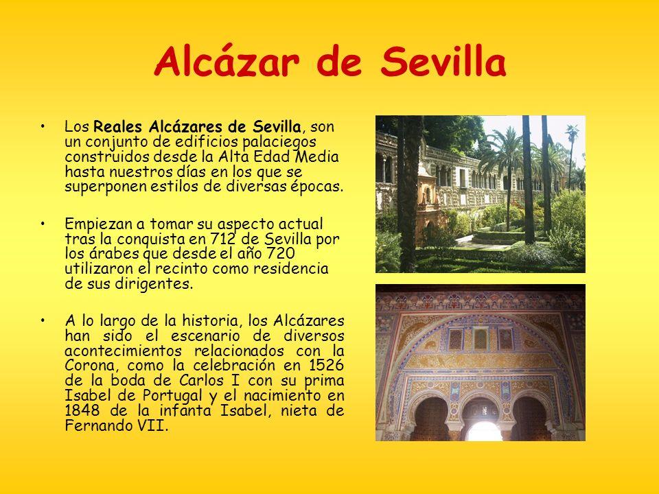 Alcázar de Sevilla Los Reales Alcázares de Sevilla, son un conjunto de edificios palaciegos construidos desde la Alta Edad Media hasta nuestros días e