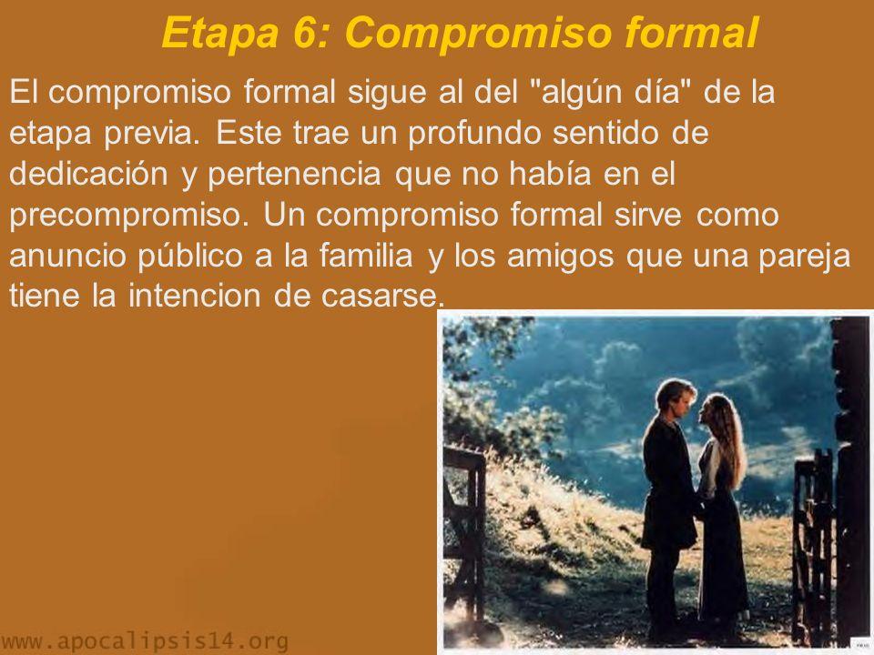 Etapa 6: Compromiso formal El compromiso formal sigue al del algún día de la etapa previa.