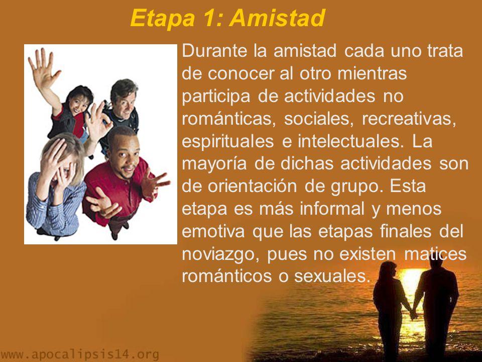 Etapa 1: Amistad Durante la amistad cada uno trata de conocer al otro mientras participa de actividades no románticas, sociales, recreativas, espirituales e intelectuales.