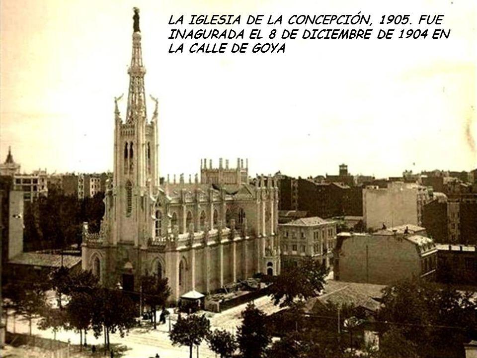LA IGLESIA DE LA CONCEPCIÓN, 1905. FUE INAGURADA EL 8 DE DICIEMBRE DE 1904 EN LA CALLE DE GOYA
