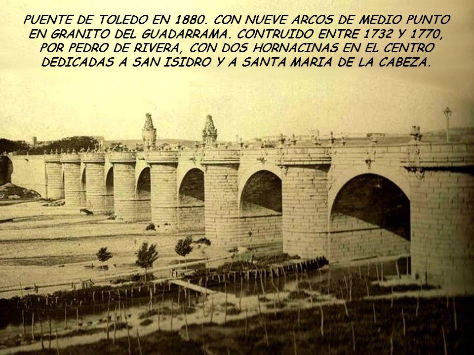 PUENTE DE TOLEDO EN 1880.CON NUEVE ARCOS DE MEDIO PUNTO EN GRANITO DEL GUADARRAMA.
