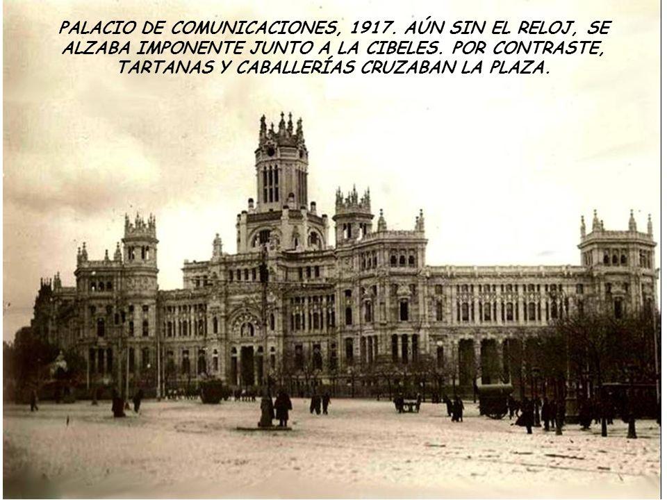 PALACIO DE COMUNICACIONES, 1917.AÚN SIN EL RELOJ, SE ALZABA IMPONENTE JUNTO A LA CIBELES.