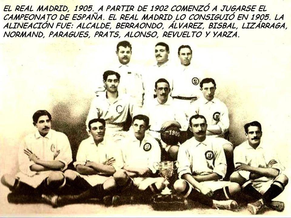 EL REAL MADRID, 1905.A PARTIR DE 1902 COMENZÓ A JUGARSE EL CAMPEONATO DE ESPAÑA.