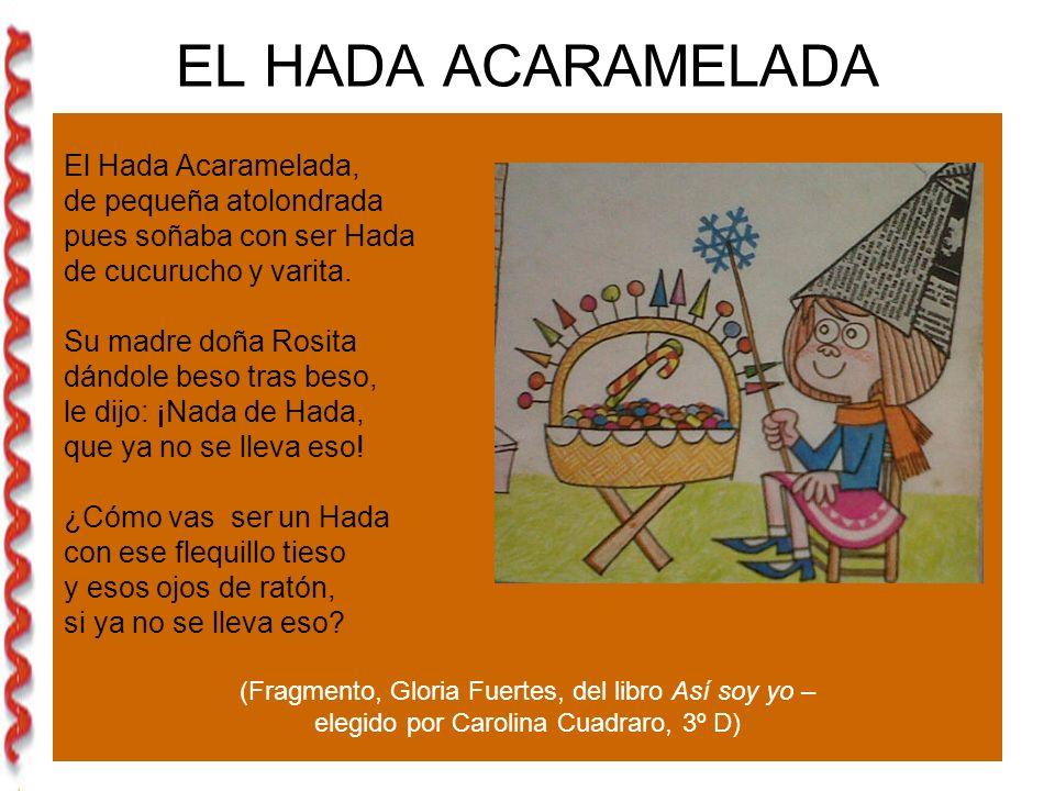 EL HADA ACARAMELADA El Hada Acaramelada, de pequeña atolondrada pues soñaba con ser Hada de cucurucho y varita.