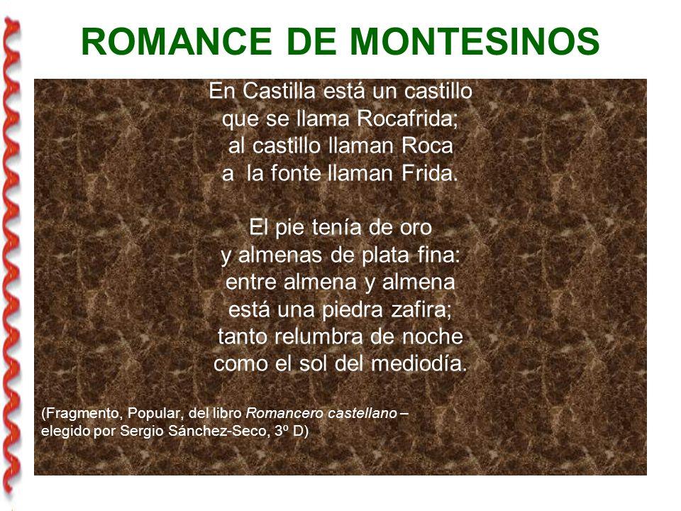 ROMANCE DE MONTESINOS En Castilla está un castillo que se llama Rocafrida; al castillo llaman Roca a la fonte llaman Frida.