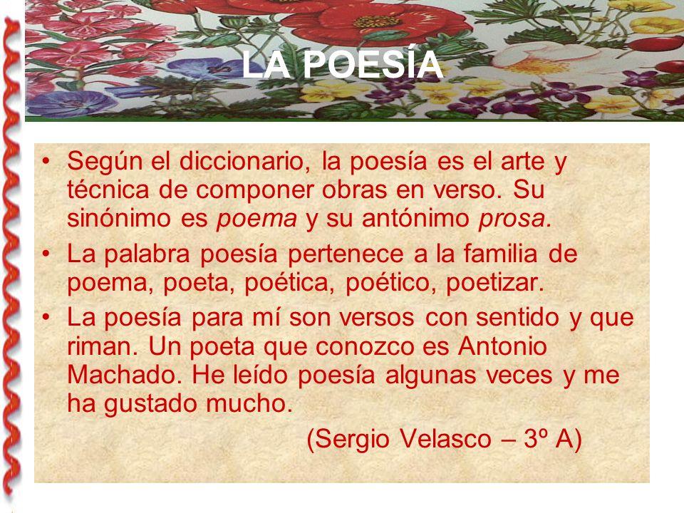 LA POESÍA Según el diccionario, la poesía es el arte y técnica de componer obras en verso.