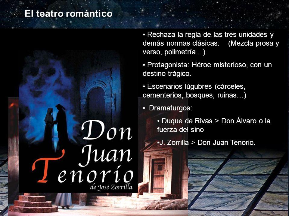 El teatro romántico Rechaza la regla de las tres unidades y demás normas clásicas. (Mezcla prosa y verso, polimetría…) Protagonista: Héroe misterioso,