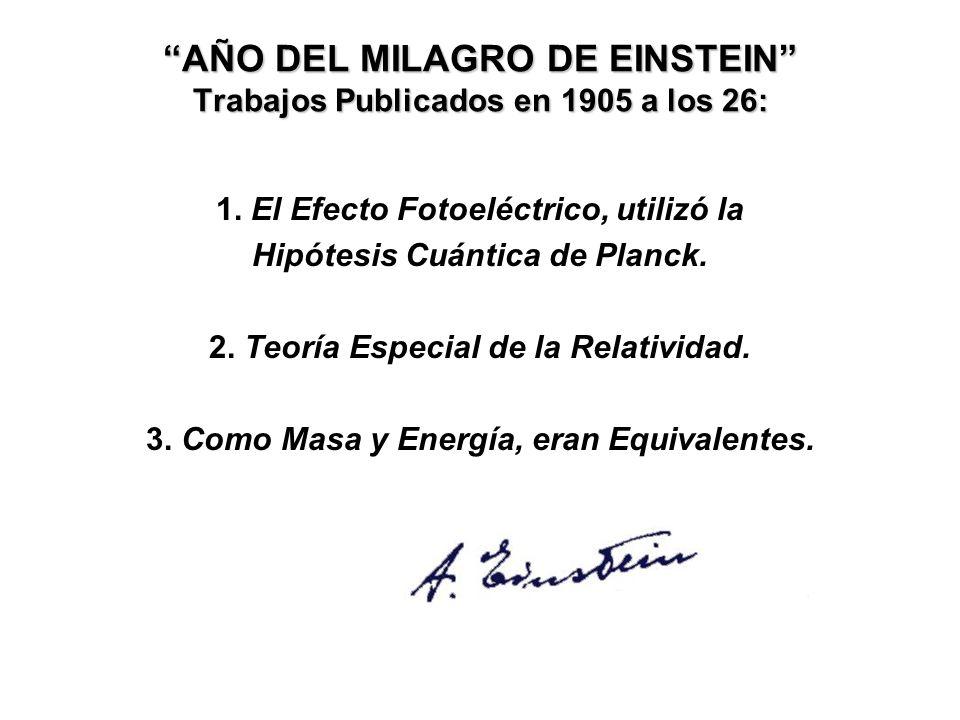 AÑO DEL MILAGRO DE EINSTEIN Trabajos Publicados en 1905 a los 26: 1.