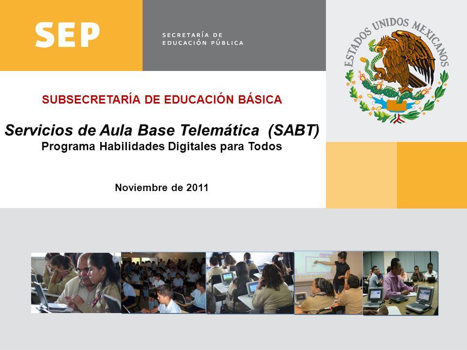 www.sep.gob.mxwww.sep.gob.mx | basica.sep.gob.mx SUBSECRETARÍA DE EDUCACIÓN BÁSICA Servicios de Aula Base Telemática (SABT) Programa Habilidades Digit