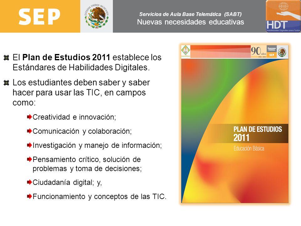 Servicios de Aula Base Telemática (SABT) Nuevas necesidades educativas El Plan de Estudios 2011 establece los Estándares de Habilidades Digitales. Los