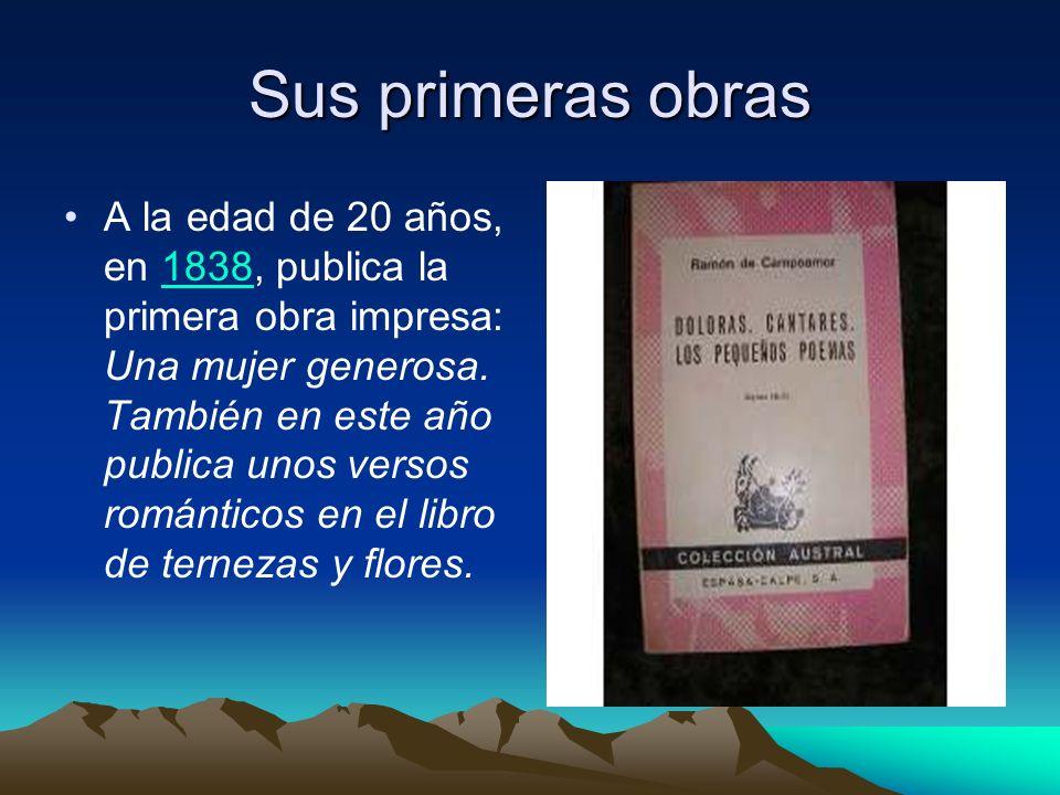 Sus primeras obras A la edad de 20 años, en 1838, publica la primera obra impresa: Una mujer generosa. También en este año publica unos versos románti