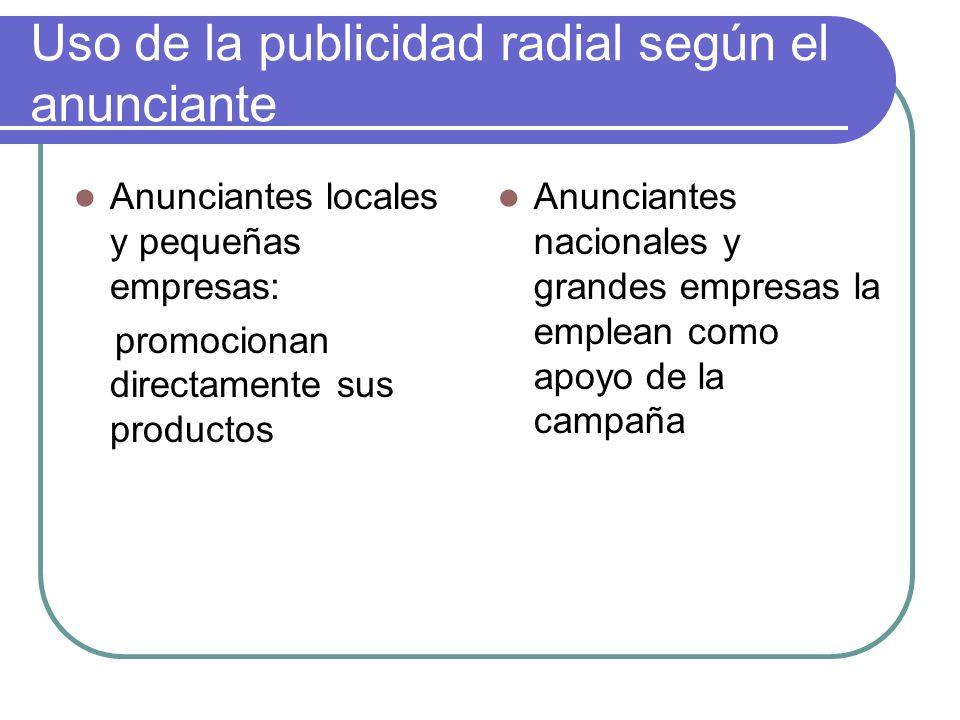 Uso de la publicidad radial según el anunciante Anunciantes locales y pequeñas empresas: promocionan directamente sus productos Anunciantes nacionales