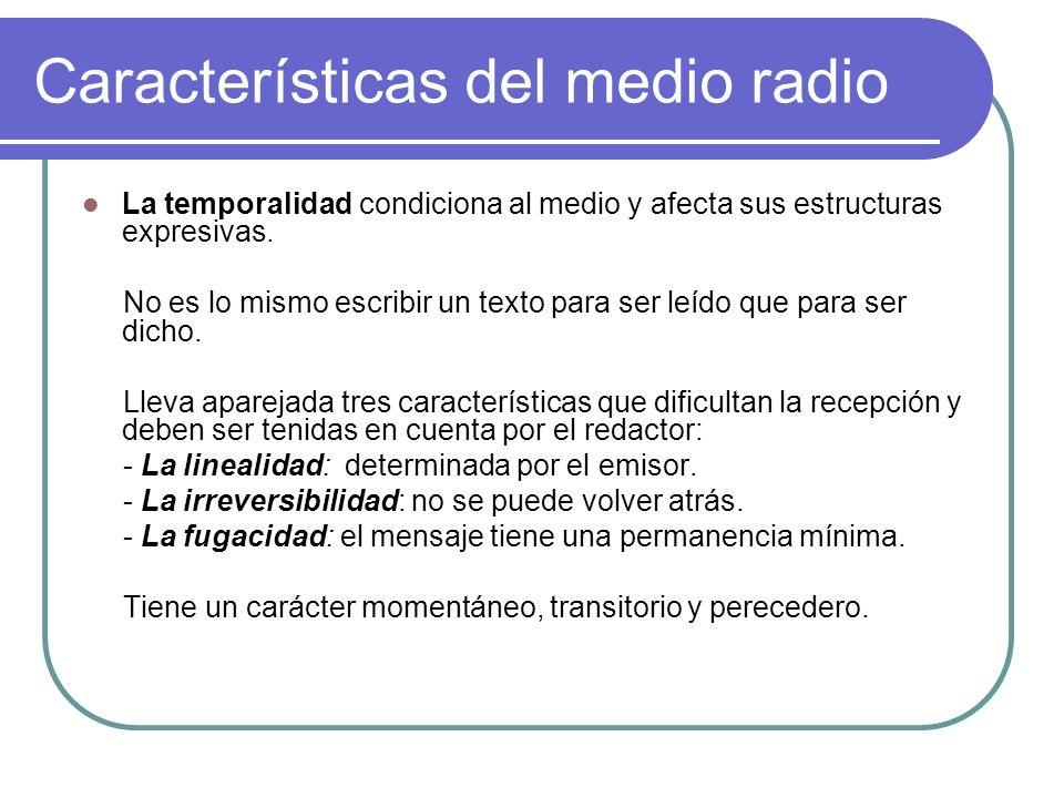 Características del medio radio La temporalidad condiciona al medio y afecta sus estructuras expresivas. No es lo mismo escribir un texto para ser leí