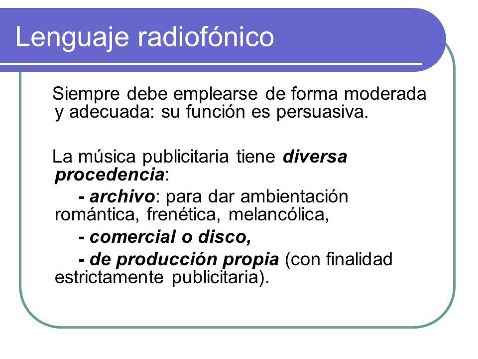 Lenguaje radiofónico Siempre debe emplearse de forma moderada y adecuada: su función es persuasiva. La música publicitaria tiene diversa procedencia: