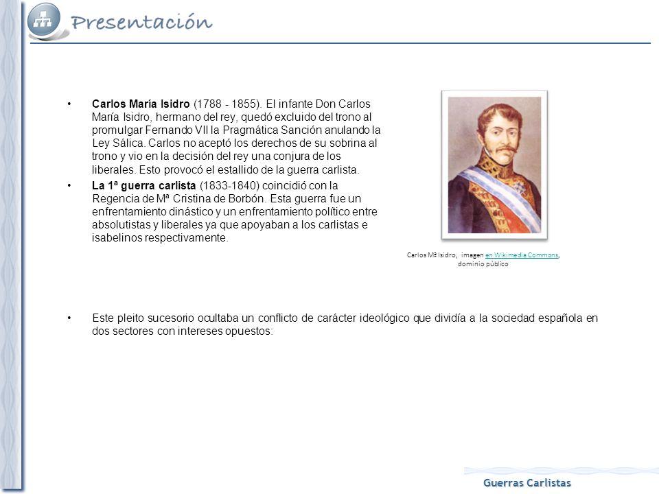 Guerras Carlistas Carlos María Isidro (1788 - 1855). El infante Don Carlos María Isidro, hermano del rey, quedó excluido del trono al promulgar Fernan