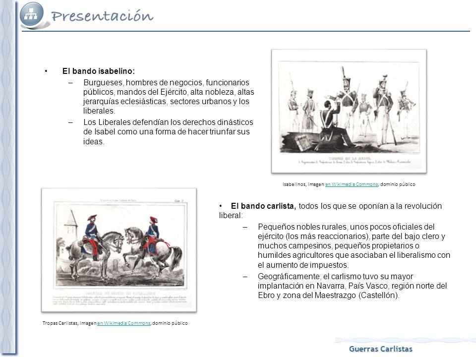 Guerras Carlistas El bando isabelino: –Burgueses, hombres de negocios, funcionarios públicos, mandos del Ejército, alta nobleza, altas jerarquías ecle