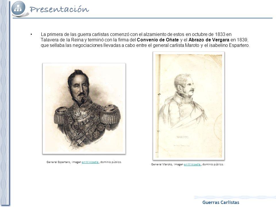 Guerras Carlistas La primera de las guerra carlistas comenzó con el alzamiento de estos en octubre de 1833 en Talavera de la Reina y terminó con la fi