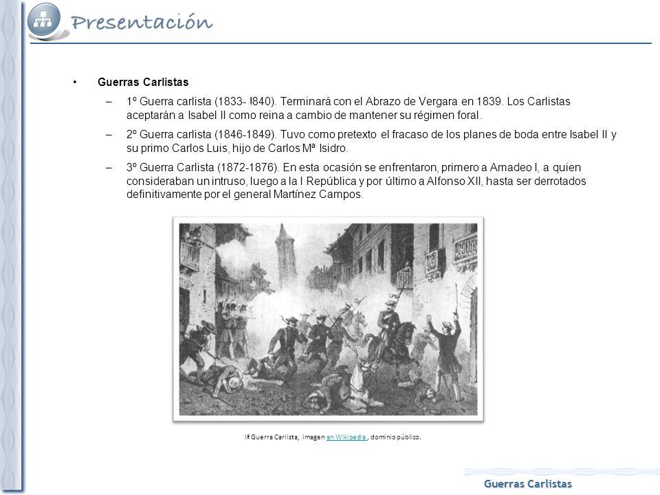 Guerras Carlistas –1º Guerra carlista (1833- !840). Terminará con el Abrazo de Vergara en 1839. Los Carlistas aceptarán a Isabel II como reina a cambi