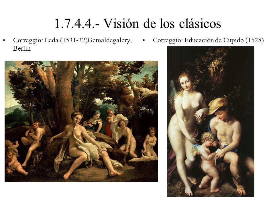 1.7.4.4.- Visión de los clásicos Correggio: Leda (1531-32)Gemaldegalery, Berlín Correggio: Educación de Cupido (1528)