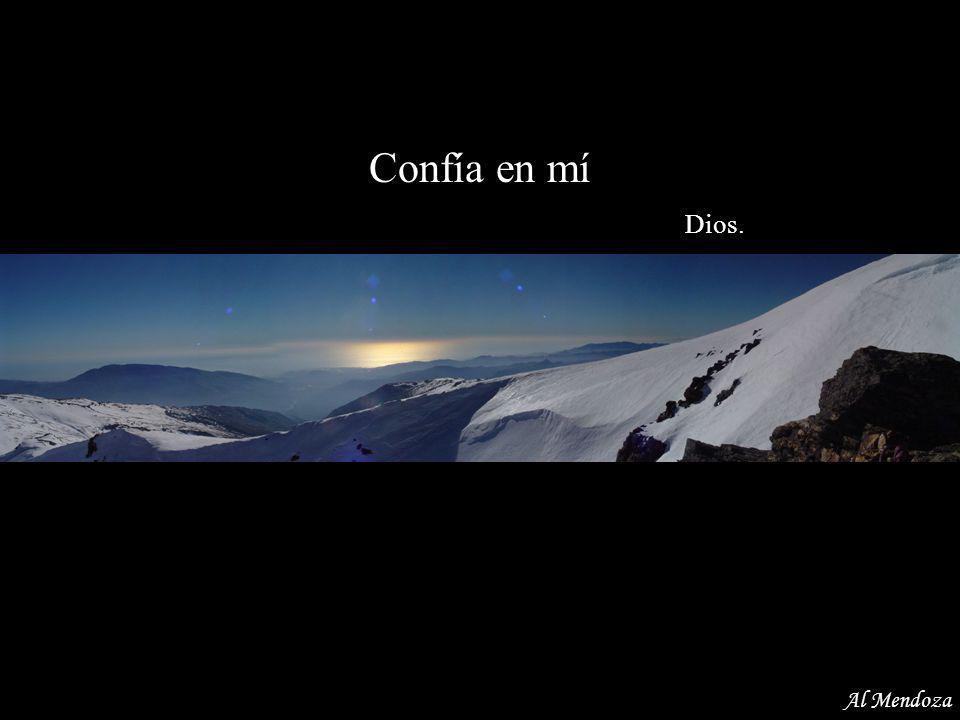 No estás solo, me tienes a mí Dios. Al Mendoza