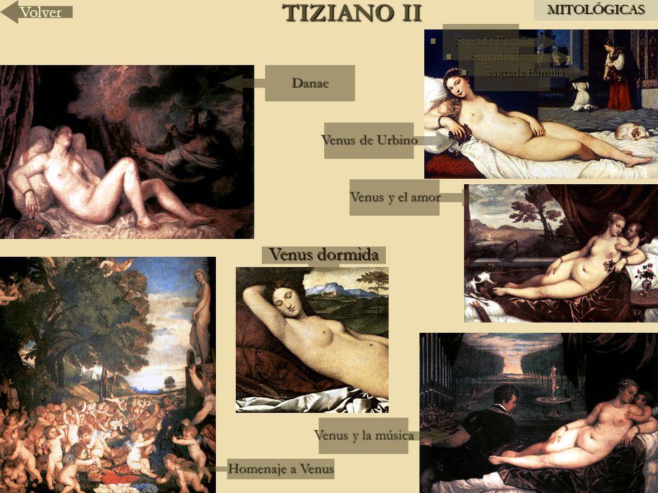 TIZIANO II VolverMITOLÓGICAS Sagrada Familia Sagrada Familia Danae Venus de Urbino Homenaje a Venus Venus y la música Venus y el amor Venus dormida