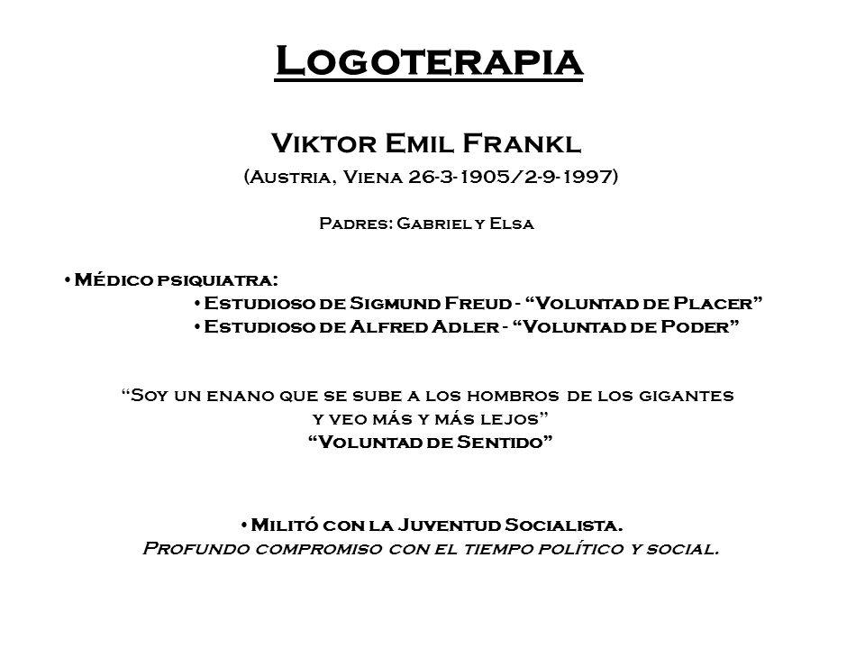 Logoterapia Viktor Emil Frankl (Austria, Viena 26-3-1905/2-9-1997) Padres: Gabriel y Elsa Médico psiquiatra: Estudioso de Sigmund Freud - Voluntad de