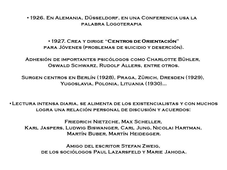 1926. En Alemania, Düsseldorf, en una Conferencia usa la palabra Logoterapia 1927. Crea y dirige Centros de Orientación para Jóvenes (problemas de sui