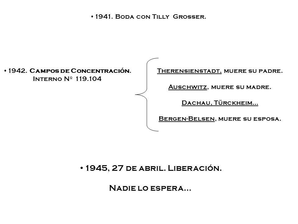 1942. Campos de Concentración. Interno Nº 119.104 1945, 27 de abril. Liberación. Nadie lo espera… Therensienstadt, muere su padre. Auschwitz, muere su