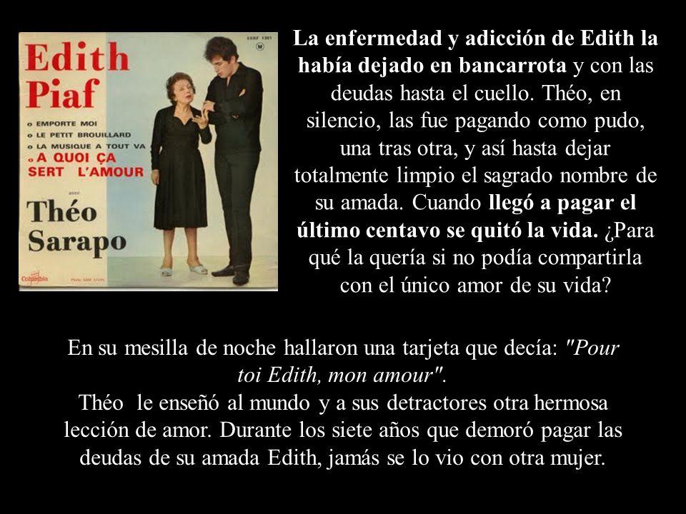 Edith con Théo Fotografía tomada poco antes de morir La imagen de gigoló, inescrupuloso y aprovechador, se extendió por todo el mundo, mientras el sil