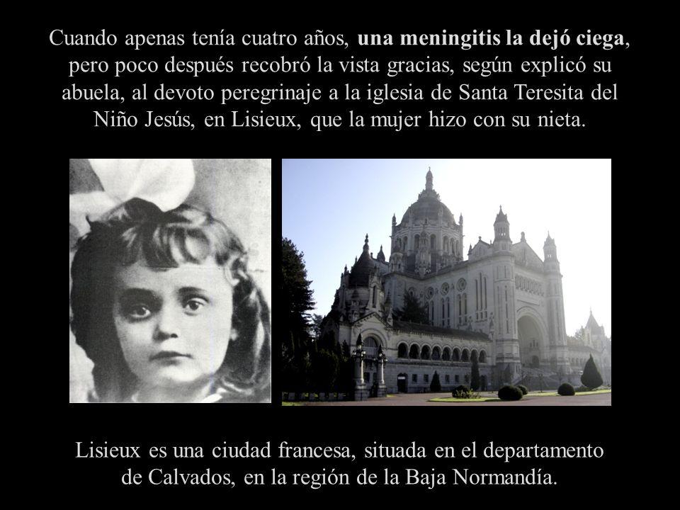 Cuando apenas tenía cuatro años, una meningitis la dejó ciega, pero poco después recobró la vista gracias, según explicó su abuela, al devoto peregrinaje a la iglesia de Santa Teresita del Niño Jesús, en Lisieux, que la mujer hizo con su nieta.