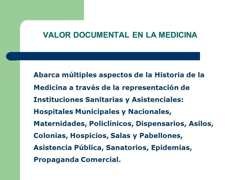 VALOR DOCUMENTAL EN LA MEDICINA Abarca múltiples aspectos de la Historia de la Medicina a través de la representación de Instituciones Sanitarias y As