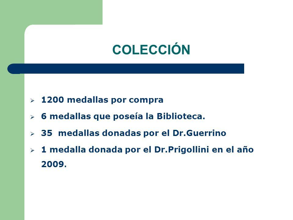 COLECCIÓN 1200 medallas por compra 6 medallas que poseía la Biblioteca. 35 medallas donadas por el Dr.Guerrino 1 medalla donada por el Dr.Prigollini e
