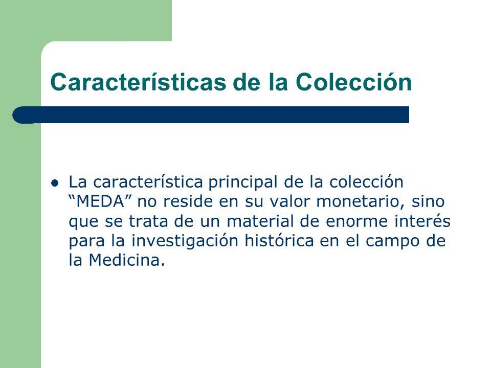 Características de la Colección La característica principal de la colección MEDA no reside en su valor monetario, sino que se trata de un material de