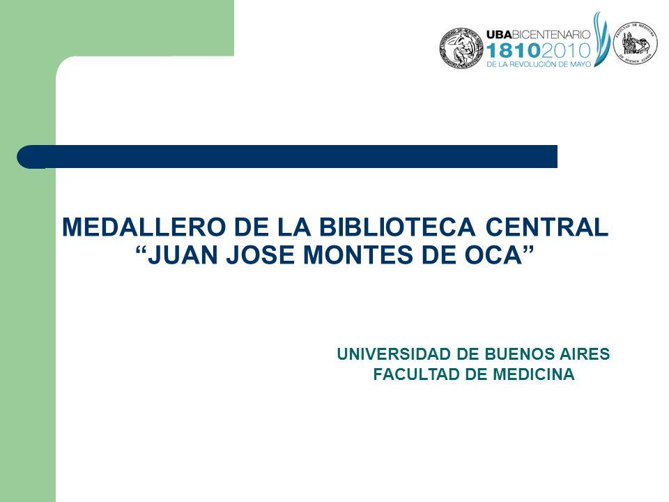 MEDALLERO DE LA BIBLIOTECA CENTRAL JUAN JOSE MONTES DE OCA UNIVERSIDAD DE BUENOS AIRES FACULTAD DE MEDICINA